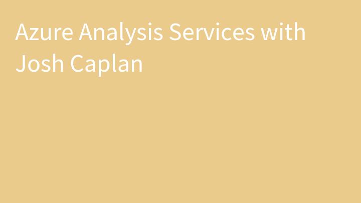 Azure Analysis Services with Josh Caplan
