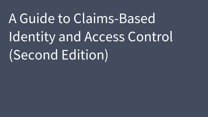 A Guide to Claims-Based Identity and Access Control (Second Edition)