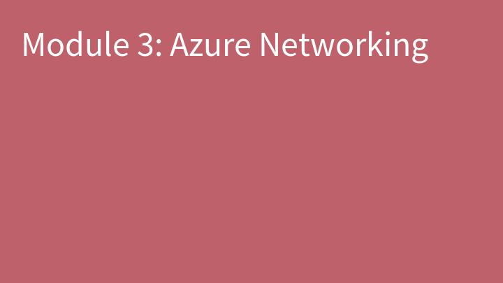 Module 3: Azure Networking