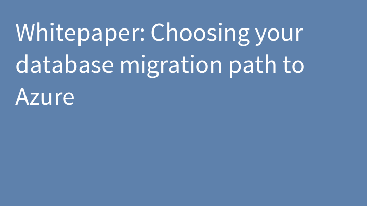 Whitepaper: Choosing your database migration path to Azure
