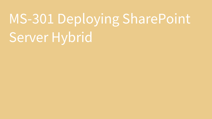 MS-301 Deploying SharePoint Server Hybrid