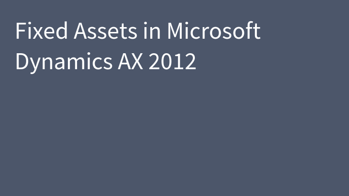 Fixed Assets in Microsoft Dynamics AX 2012