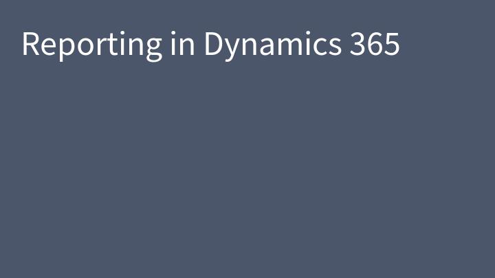 Reporting in Dynamics 365