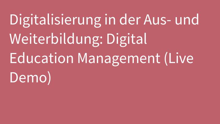 Digitalisierung in der Aus- und Weiterbildung: Digital Education Management (Live Demo)