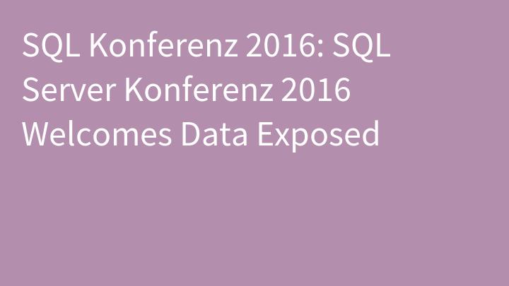 SQL Konferenz 2016: SQL Server Konferenz 2016 Welcomes Data Exposed