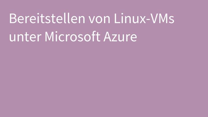 Bereitstellen von Linux-VMs unter Microsoft Azure