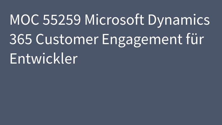MOC 55259 Microsoft Dynamics 365 Customer Engagement für Entwickler