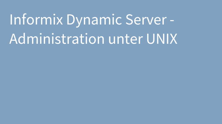 Informix Dynamic Server - Administration unter UNIX