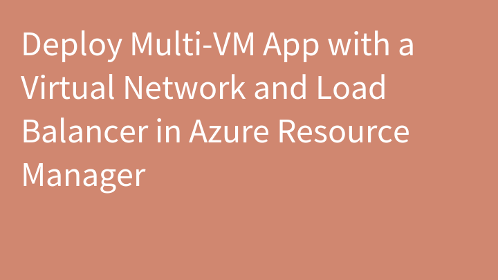 Deploy Multi-VM App with a Virtual Network and Load Balancer in Azure Resource Manager