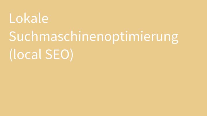 Lokale Suchmaschinenoptimierung (local SEO)