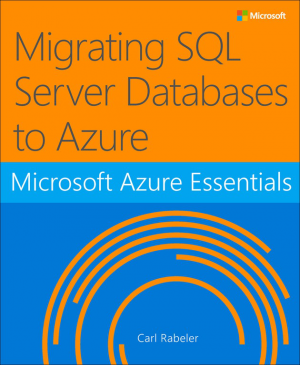 Free ebook: Microsoft Azure Essentials Migrating SQL Server Databases to Azure
