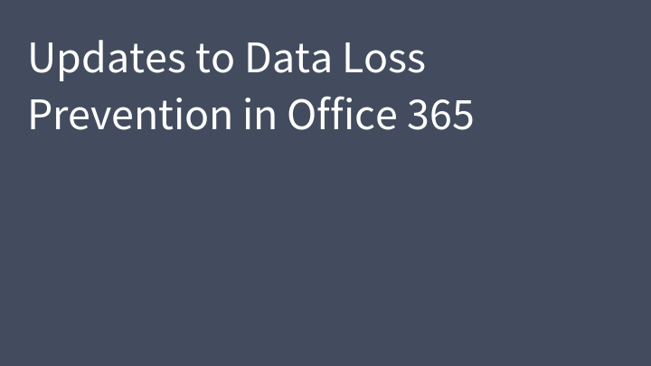 Updates to Data Loss Prevention in Office 365