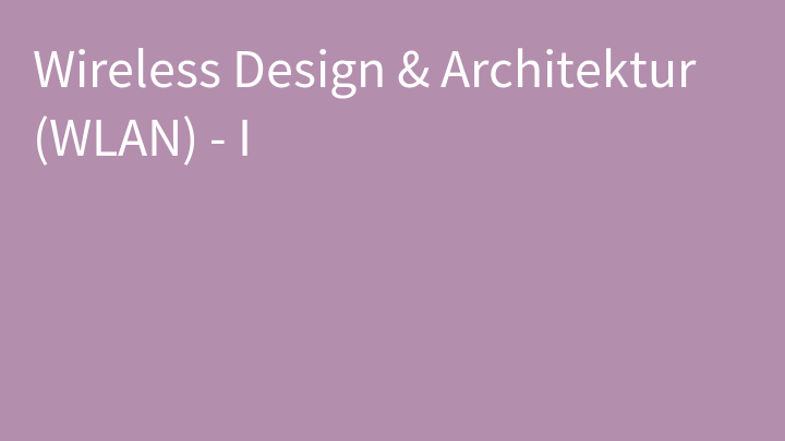 Wireless Design & Architektur (WLAN) - I