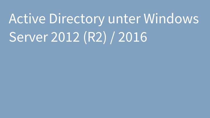 Active Directory unter Windows Server 2012 (R2) / 2016