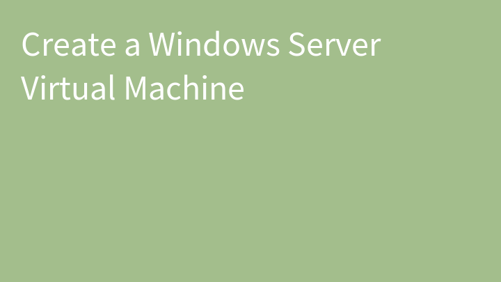 Create a Windows Server Virtual Machine