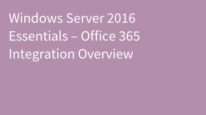 Windows Server 2016 Essentials – Office 365 Integration Overview