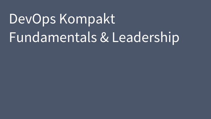 DevOps Kompakt Fundamentals & Leadership