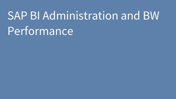 SAP BI Administration and BW Performance
