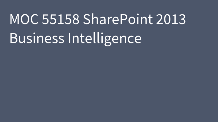 MOC 55158 SharePoint 2013 Business Intelligence