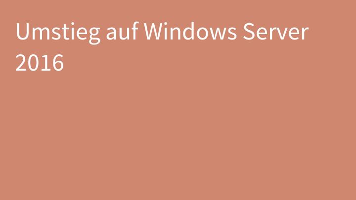 Umstieg auf Windows Server 2016