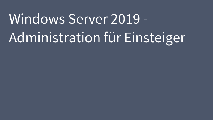 Windows Server 2019 - Administration für Einsteiger