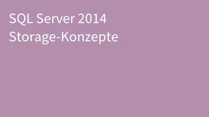 SQL Server 2014 Storage-Konzepte