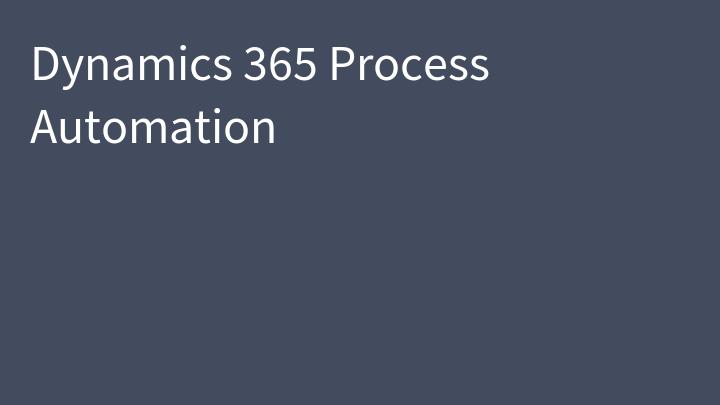 Dynamics 365 Process Automation