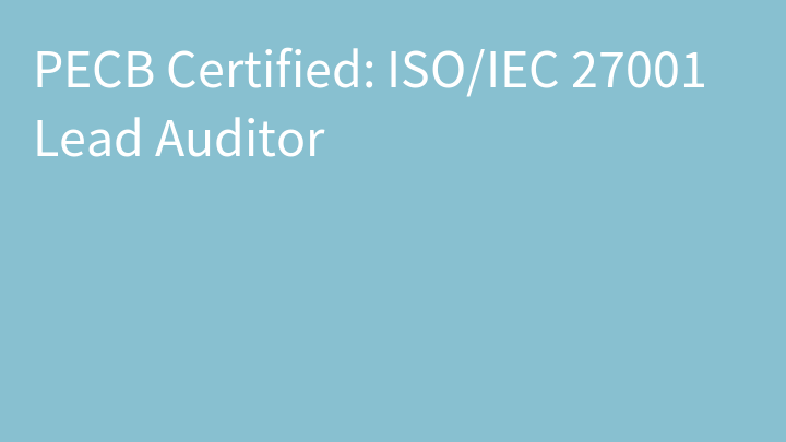 PECB Certified: ISO/IEC 27001 Lead Auditor