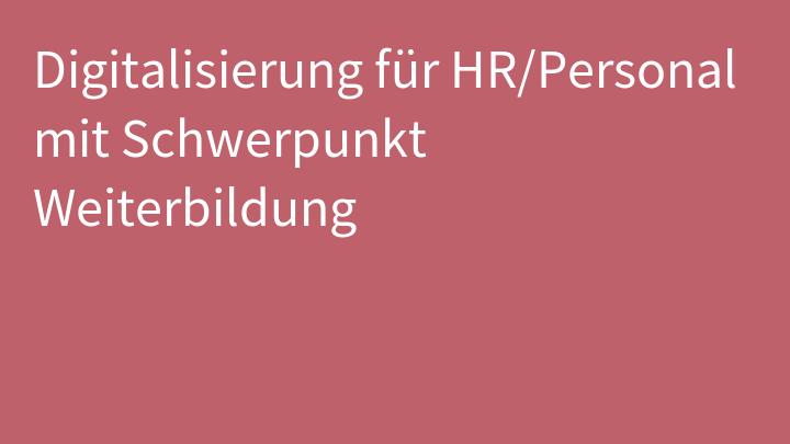 Digitalisierung für HR/Personal mit Schwerpunkt Weiterbildung