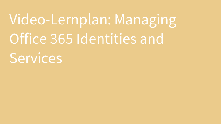 Video-Lernplan: Managing Office 365 Identities and Services