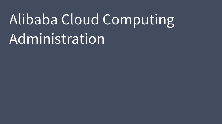 Alibaba Cloud Computing Administration