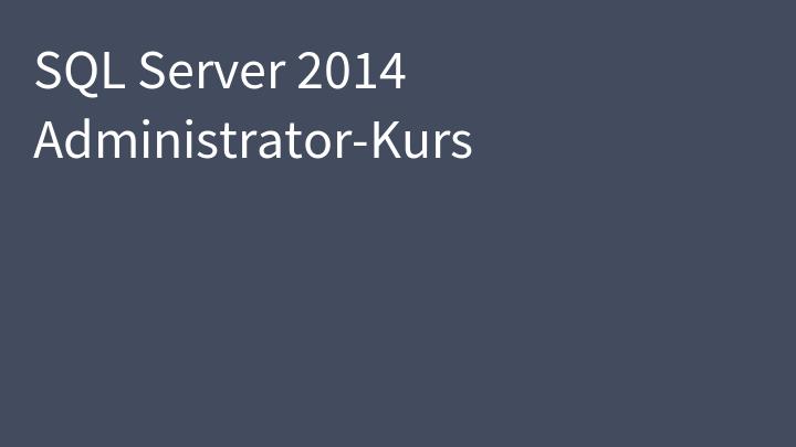 SQL Server 2014 Administrator-Kurs