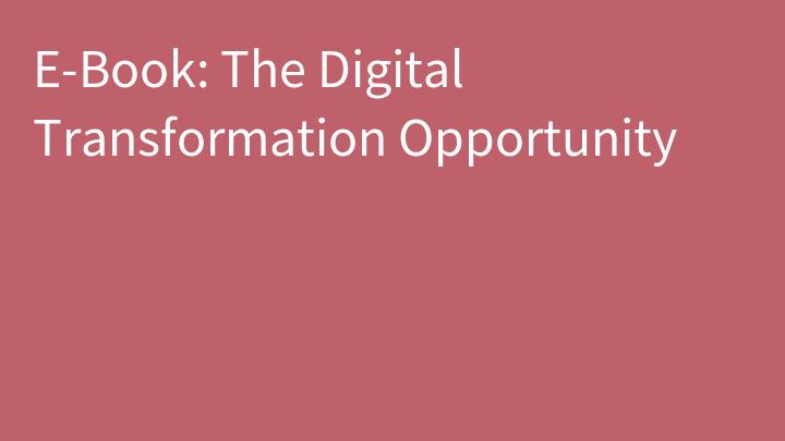 E-Book: The Digital Transformation Opportunity