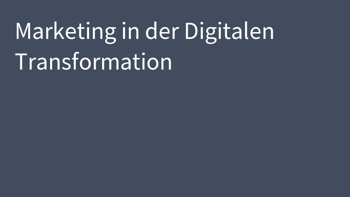 Marketing in der Digitalen Transformation