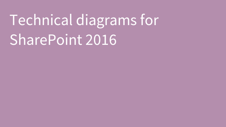Technical diagrams for SharePoint 2016