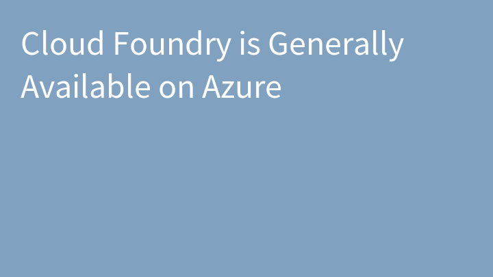 Cloud Foundry is Generally Available on Azure