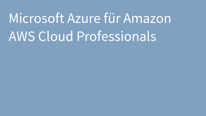 Microsoft Azure für Amazon AWS Cloud Professionals