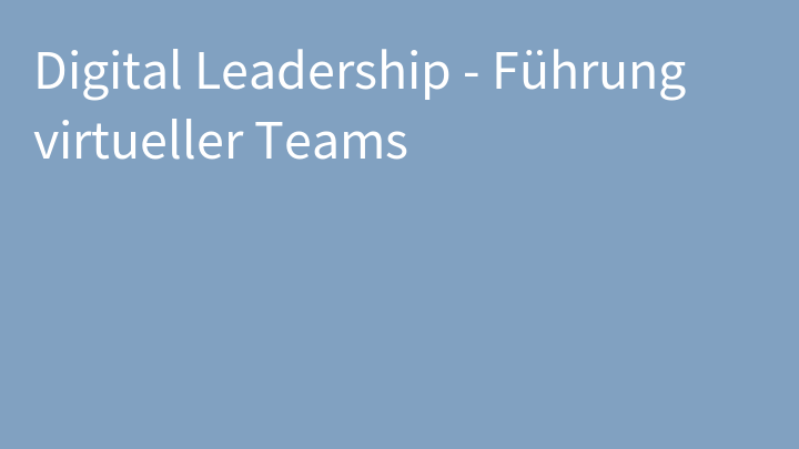 Digital Leadership - Führung virtueller Teams