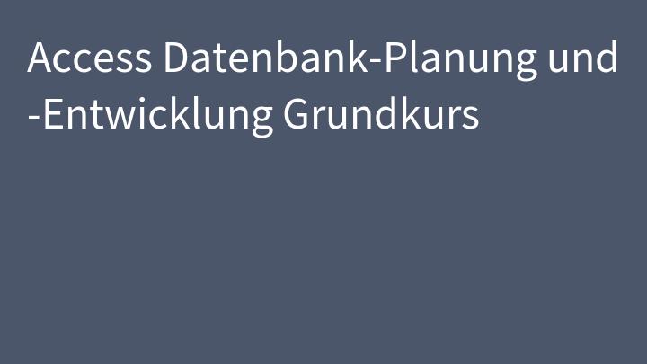 Access Datenbank-Planung und -Entwicklung Grundkurs
