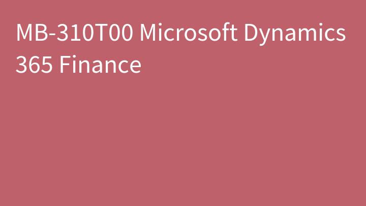MB-310T00 Microsoft Dynamics 365 Finance