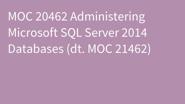 MOC 20462 Administering Microsoft SQL Server 2014 Databases (dt. MOC 21462)