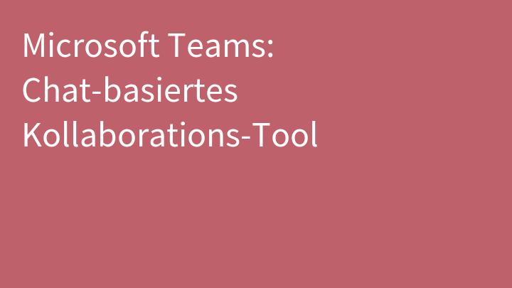 Microsoft Teams: Chat-basiertes Kollaborations-Tool