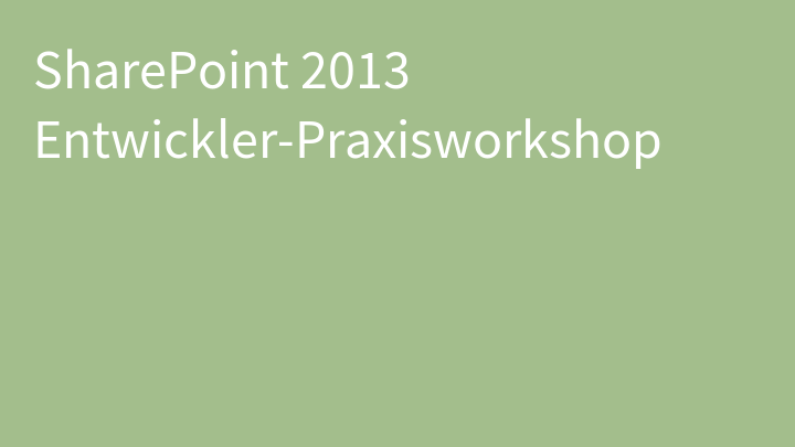 SharePoint 2013 Entwickler-Praxisworkshop