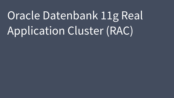 Oracle Datenbank 11g Real Application Cluster (RAC)