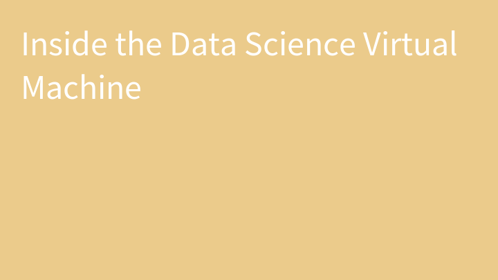 Inside the Data Science Virtual Machine