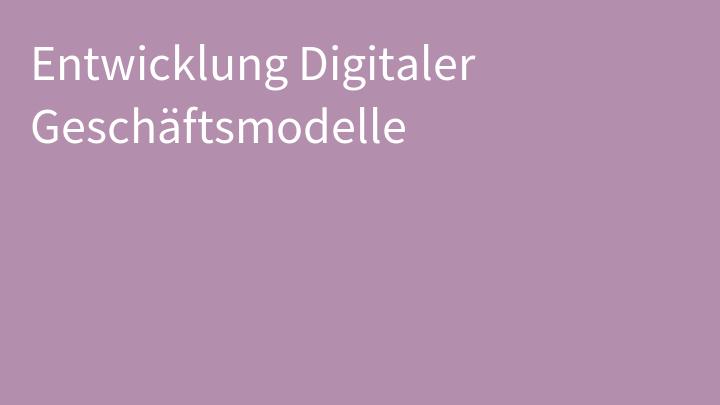 Entwicklung Digitaler Geschäftsmodelle