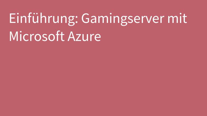 Einführung: Gamingserver mit Microsoft Azure