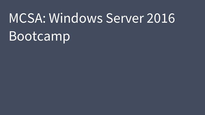 MCSA: Windows Server 2016 Bootcamp