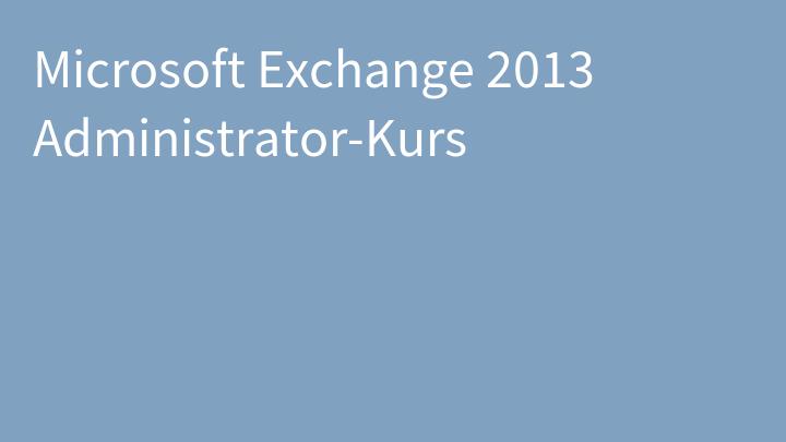 Microsoft Exchange 2013 Administrator-Kurs
