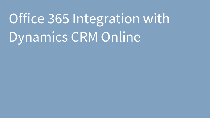 Office 365 Integration with Dynamics CRM Online